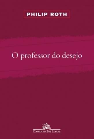 Baixar O Professor do Desejo - Philip Roth ePub PDF Mobi ou Ler Online