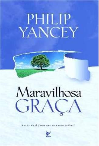 Baixar Livro Maravilhosa Graça - Philip Yancey em ePub PDF Mobi ou Ler Online