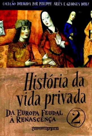Baixar Livro Da Europa Feudal à Renascença - História da Vida Privada Vol. 2 - Philippe Ariès  em ePub PDF Mobi ou Ler Online