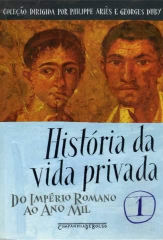 Baixar Livro Do Império Romano Ao Ano Mil - História da Vida Privada Vol. 1 - Philippe Ariès em ePub PDF Mobi ou Ler Online