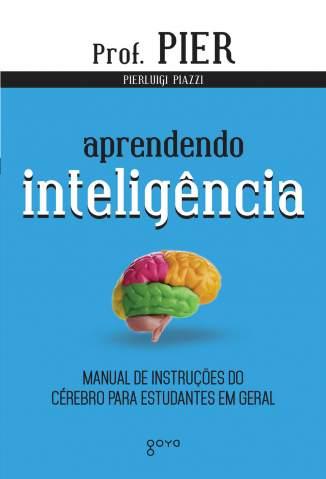 Baixar Livro Aprendendo Inteligência: Manual de Instruções do Cérebro para Estudantes Em Geral - Pierluigi Piazzi  em ePub PDF Mobi ou Ler Online