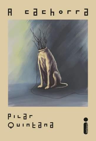 Baixar Livro A Cachorra - Pilar Quintana em ePub PDF Mobi ou Ler Online