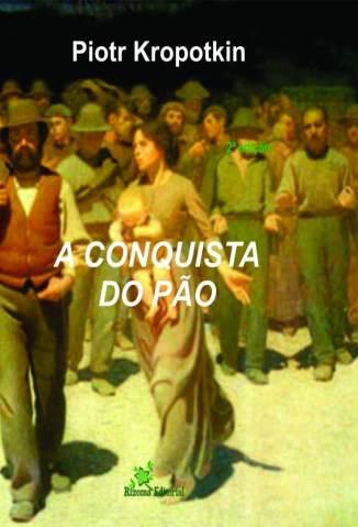 Baixar Livro A Conquista do Pão - Piotr Kropotkin em ePub PDF Mobi ou Ler Online