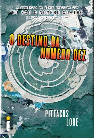 Baixar Livro O Destino da Número Dez - Os Legados de Lorien Vol. 6 - Pittacus Lore em ePub PDF Mobi ou Ler Online