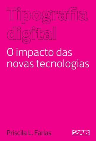 Baixar Tipografia Digital: o Impacto das Novas Tecnologias - Priscila Farias ePub PDF Mobi ou Ler Online