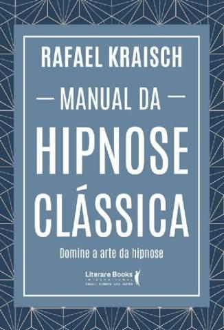Baixar Livro Manual da Hipnose Clássica - Rafael Kraisch em ePub PDF Mobi ou Ler Online