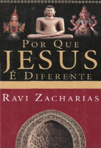 Baixar Livro Por que Jesus é Diferente - Ravi Zacharias em ePub PDF Mobi ou Ler Online