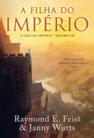 Baixar A Filha do império - A Saga do Império Vol. 1 - Raymond E. Feist ePub PDF Mobi ou Ler Online
