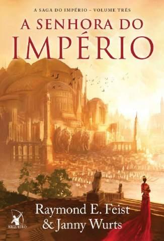 Baixar A Senhora do Império - A Saga do Império Vol. 3 - Raymond E. Feist ePub PDF Mobi ou Ler Online