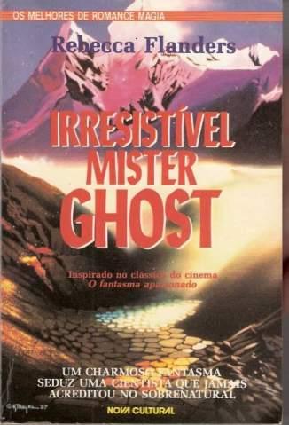 Baixar Irresistível Mister Ghost - Rebecca Flanders ePub PDF Mobi ou Ler Online