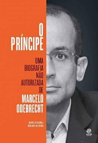 Baixar Livro O príncipe: Uma biografia não autorizada de Marcelo Odebrecht - Regiane Oliveira em ePub PDF Mobi ou Ler Online