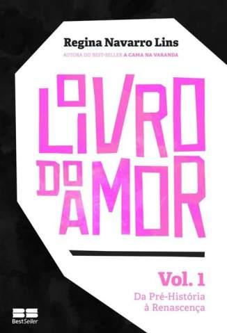 Baixar Da Pré-História a Renascença - O Livro do Amor Vol. 1 - Regina Navarro Lins ePub PDF Mobi ou Ler Online