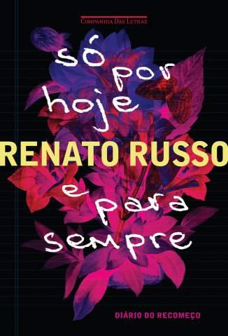 Baixar Só Por Hoje e para Sempre - Diário do Recomeço - Renato Russo ePub PDF Mobi ou Ler Online
