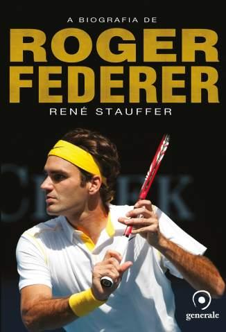 Baixar Livro A Biografia de Roger Federer - René Stauffer em ePub PDF Mobi ou Ler Online