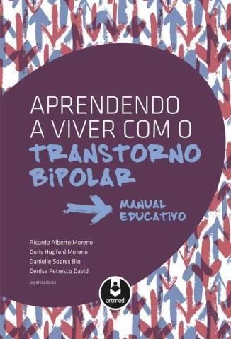 Baixar Livro Aprendendo a Viver Com o Transtorno Bipolar - Ricardo Alberto Moreno em ePub PDF Mobi ou Ler Online