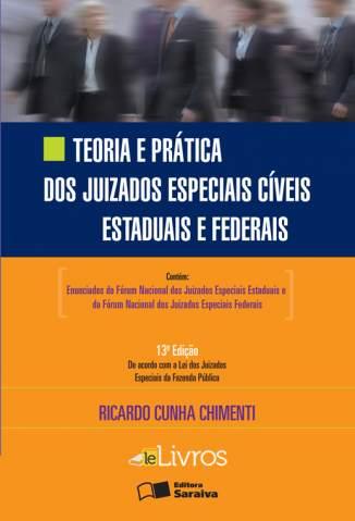 Baixar Teoria e Prática dos Juizados Especiais Cíveis Estaduais e Federais -  Ricardo Cunha Chimenti ePub PDF Mobi ou Ler Online