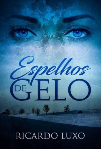 Baixar Espelhos de Gelo - Ricardo Luxo ePub PDF Mobi ou Ler Online