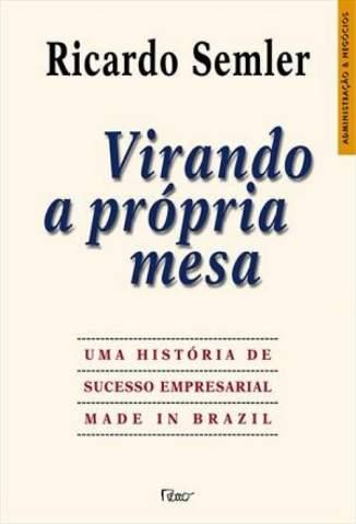 Baixar Virando a Própria Mesa - Ricardo Semler ePub PDF Mobi ou Ler Online