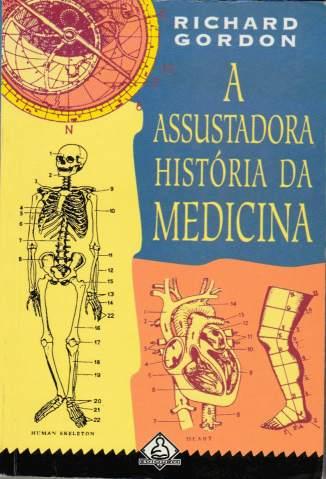 Baixar Livro A Assustadora História da Medicina - Richard Gordon em ePub PDF Mobi ou Ler Online