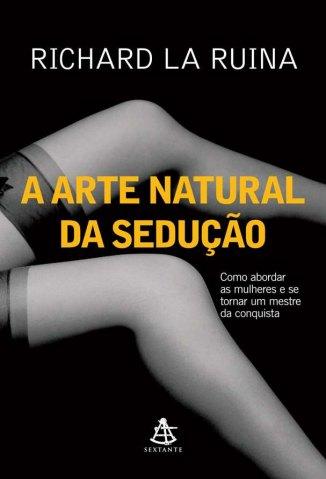 Baixar A Arte Natural da Sedução - Richard La Ruina em ePub Mobi PDF ou Ler Online