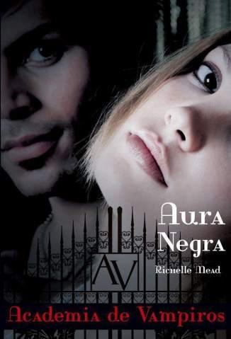 Baixar Livro Aura Negra - Academia de Vampiros Vol. 2 - Richelle Mead em ePub PDF Mobi ou Ler Online
