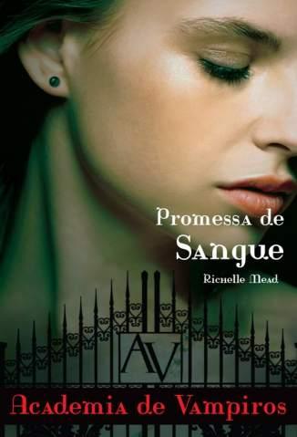 Baixar Livro Promessa de Sangue - Academia de Vampiros Vol. 4 - Richelle Mead em ePub PDF Mobi ou Ler Online