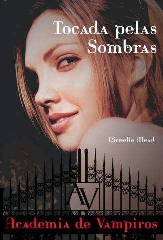 Baixar Livro Tocada Pelas Sombras - Academia de Vampiros Vol. 3 - Richelle Mead em ePub PDF Mobi ou Ler Online