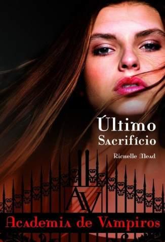 Baixar Livro Último Sacrifício - Academia de Vampiros Vol. 6 - Richelle Mead em ePub PDF Mobi ou Ler Online