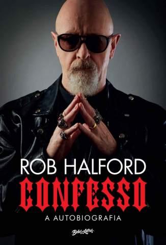Baixar Livro Confesso, a Autobiografia - Rob Halford em ePub PDF Mobi ou Ler Online