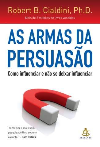 Baixar Livro As Armas da Persuasão: Como Influenciar e Não Se Deixar Influenciar - Robert B. Cialdini em ePub PDF Mobi ou Ler Online