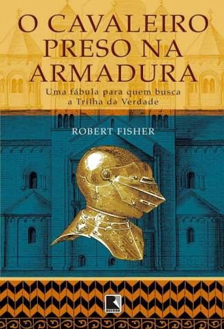 Baixar Livro O Cavaleiro Preso Na Armadura - Robert Fisher em ePub PDF Mobi ou Ler Online