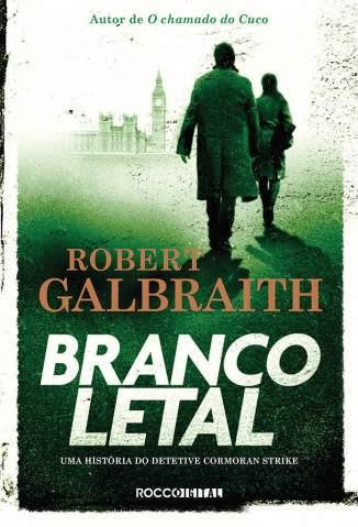 Baixar Livro Branco Letal - Detetive Cormoran Strike Vol. 4 - Robert Galbraith em ePub PDF Mobi ou Ler Online