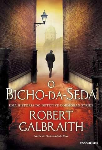 Baixar O Bicho da Seda - Detetive Cormoran Strike Vol. 2 - Robert Galbraith ePub PDF Mobi ou Ler Online