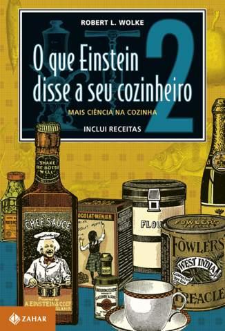 Baixar Livro Mais ciência na cozinha - O Que Einstein Disse a Seu Cozinheiro Vol. 2 - Robert L. Wolke em ePub PDF Mobi ou Ler Online