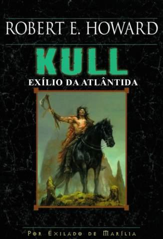 Baixar Livro Kull - Exílio da Atlântida - Robert E. Howard em ePub PDF Mobi ou Ler Online