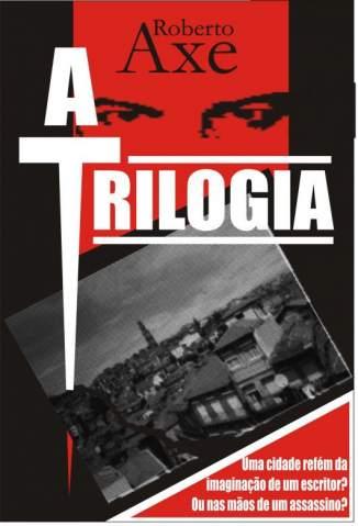 Baixar A Trilogia - Roberto Axe ePub PDF Mobi ou Ler Online