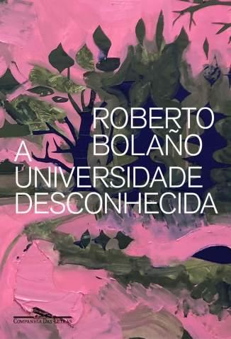 Baixar Livro A Universidade Desconhecida - Roberto Bolaño em ePub PDF Mobi ou Ler Online