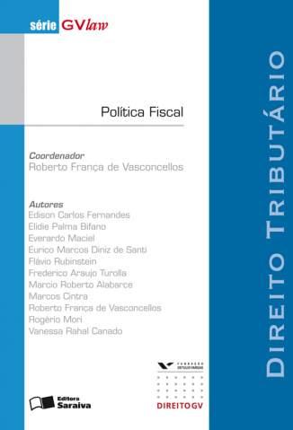 Baixar Política Fiscal - Série Gvlaw - Roberto França de Vasconcellos ePub PDF Mobi ou Ler Online