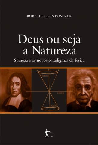 Baixar Deus ou seja a natureza: Spinoza e os novos paradigmas da física - Roberto Leon Ponczek  ePub PDF Mobi ou Ler Online