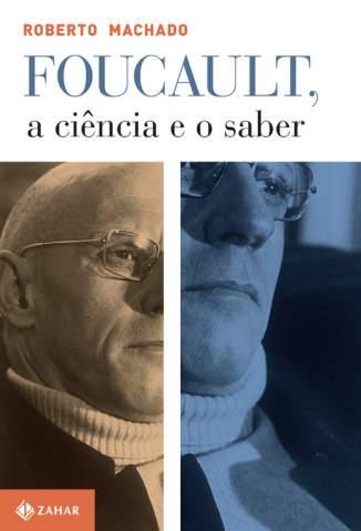 Baixar Foucault, a Ciência e o Saber - Roberto Machado ePub PDF Mobi ou Ler Online