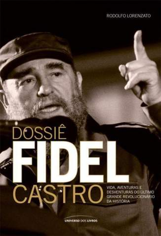 Baixar Dossiê Fidel Castro - Rodolfo Lorenzato ePub PDF Mobi ou Ler Online