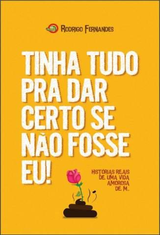 Baixar Tinha Tudo Pra Dar Certo Se Não Fosse Eu - Rodrigo Fernandes ePub PDF Mobi ou Ler Online