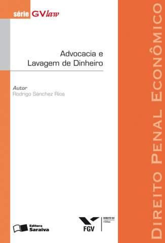 Baixar Advocacia e Lavagem de Dinheiro - Série Gvlaw - Rodrigo Sánchez Rios ePub PDF Mobi ou Ler Online