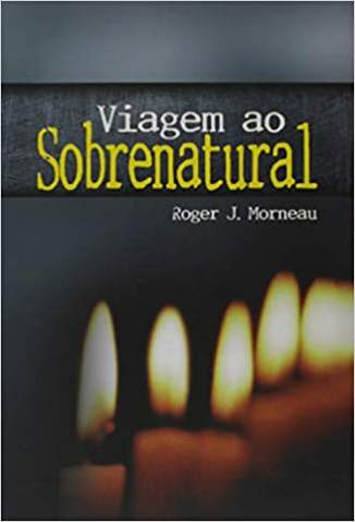 Baixar Livro Viagem ao Sobrenatural - Roger J. Morneau em ePub PDF Mobi ou Ler Online