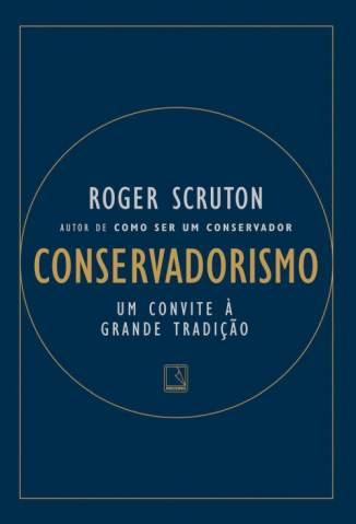Baixar Livro Conservadorismo: um Convite à Grande Tradição - Roger Scruton em ePub PDF Mobi ou Ler Online