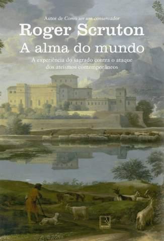 Baixar Livro A Alma do Mundo - Roger Scruton em ePub PDF Mobi ou Ler Online