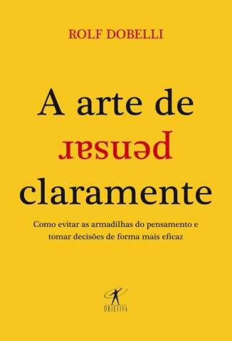 Baixar Livro A Arte de Pensar Claramente - Rolf Dobelli em ePub PDF Mobi ou Ler Online