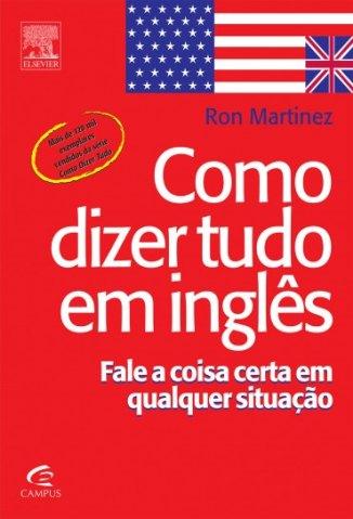 Baixar Como Dizer Tudo Em Inglês - Ron Martinez em ePub Mobi PDF ou Ler Online