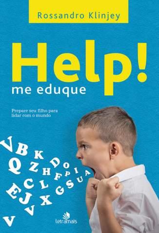 Baixar Livro Help Me Eduque: Prepare Seu Filho para Lidar Com o Mundo - Rossandro Klinjey  em ePub PDF Mobi ou Ler Online