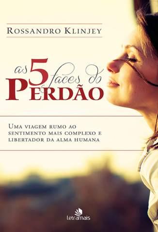 Baixar Livro As 5 Faces do Perdão - Rossandro Klinjey  em ePub PDF Mobi ou Ler Online